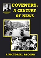 Coventry: a Century of News by Alton etc.…