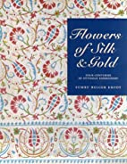 Flowers of Silk & Gold: 4 Centuries of…