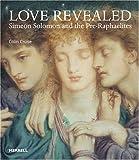Love revealed : Simeon Solomon and the Pre-Raphaelites / Colin Cruise ; with Roberto C. Ferrari, Debra N. Mancoff, Elizabeth Prettejohn, Gayle M. Seymour, Frank C. Sharp and Victoria Osborne