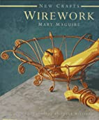 Wirework (New Crafts) by Mary Maguire
