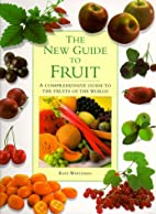 The New Guide to Fruit by Kate Whiteman