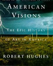 American Visions: The Epic History of Art in…