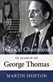 Political Chameleon : In Search of George Thomas / Martin Shipton