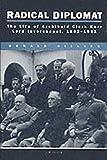 Radical diplomat : the life of Archibald Clark Kerr, Lord Inverchapel, 1882-1951 / Donald Gillies