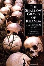 The Shallow Graves of Rwanda by Shaharyan M.…