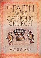 The Faith of the Catholic Church: A Summary…