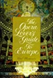 The opera lover's guide to Europe / Carol Plantamura ; Annette Poitau, maps ; Michael Waterman, drawings