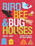 Bird, Bee & Bug Houses: Simple Projects for…
