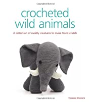 Crocheted Wild Animals: A Collection of…