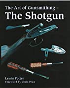 The Art of Gunsmithing: The Shotgun by Lewis…