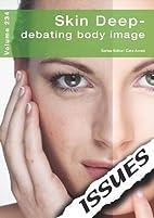 Skin Deep:Debating Body Image (Issues Vol…