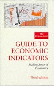 '''ECONOMIST'' GUIDE TO ECONOMIC INDICATORS:…