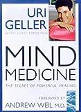 Mind medicine : the secret of powerful healing / Uri Geller ; with Lulu Appleton