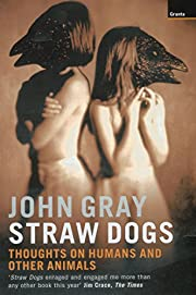 Straw Dogs: Thoughts On Humans And Other…
