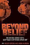 Beyond belief : the British bomb tests : Australia's veterans speak out / Roger Cross and Avon Hudson
