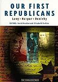 Our first republicans : John Dunmore Lang, Charles Harpur, Daniel Henry Deniehy : selected writings, 1840-1860 / edited by David Headon and Elizabeth Perkins