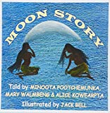 Moon story / told by Minoota Pootchemunka, Mary Wolmby & Alice Kowearpta ; translated from Wik-Mungkan by Pat Pootchemunka & Koppa Yunkaporta ; illustrated by Jack Bell