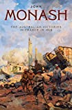 The Australian victories in France in 1918 / John Monash ; [foreword by Bruce Haigh]