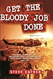 Get the bloody job done : the Royal Australian Navy Helicopter Flight-Vietnam and the 135th Assault Helicopter Company 1967-1971 / Steve Eather