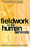 Fieldwork in the human services : theory and practice for field educators, practice teachers and supervisors / edited by Lesley Cooper and Lynne Briggs