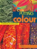 Putting in the colour : contemporary Aboriginal textiles / compiled by Mary-Lou Nugent for Desart
