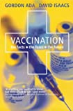 Vaccination : the facts, the fears, the future / Gordon Ada and David Isaacs