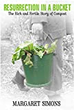 The rich and fertile story of compost : resurrection in a bucket / Margaret Simons