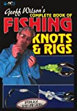 Geoff Wilson's complete book of fishing knots & rigs / all diagrams & artwork, text, Geoff Wilson ; editor & consultant, Bill Classon