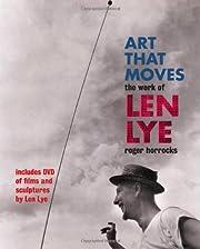 Art That Moves: The Work of Len Lye av Roger…