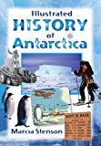 Illustrated history of Antarctica / Marcia Stenson