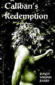 Caliban's Redemption de David Parry