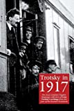 Trotsky in 1917 : the most complete English-language collection of Leon Trotsky's writings from the year of the Russian revolution