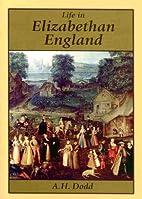 Life in Elizabethan England by A. H. Dodd