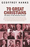 70 great Christians : changing the world / Geoffrey Hanks