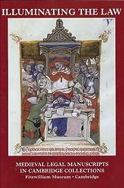 Illuminating the Law: Legal Manuscripts in…