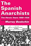 The Spanish anarchists : the heroic years, 1868-1936 / Murray Bookchin