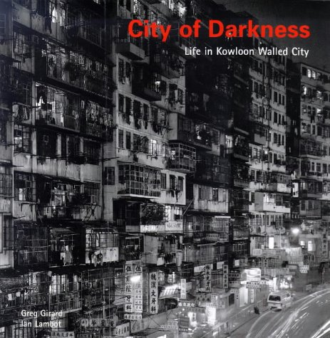 City of Darkness:Life in Kowloon Walled City