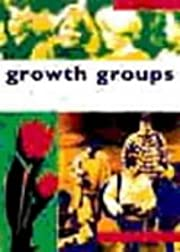 Growth Groups: a Training Course in How to…