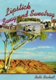Lipstick, swag and sweatrag : memoirs of a patrol padre's wife : the Australian Inland Mission 1947-1955 / Beth Beckett