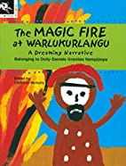The magic fire at Warlukurlangu : a Dreaming…