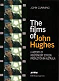 The films of John Hughes : a history of independent screen production in Australia / John Cumming