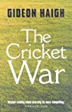 The cricket war : the inside story of Kerry Packer's World Series Cricket / Gideon Haigh ; statistics compiled by Ross Dundas