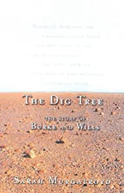 The Dig Tree: The Story Of Burke And Wills:…