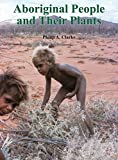 Aboriginal people and their plants / Philip A. Clarke