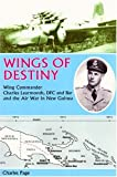 Wings of destiny : Wing Commander Charles Learmonth DFC and Bar and the air war in New Guinea / Charles Page