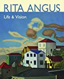 Rita Angus : life & vision / edited by William McAloon & Jill Trevelyan