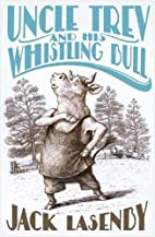 Uncle Trev and His Whistling Bull by Jack…