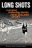 Long shots : the greatest underdog stories in New Zealand sport / Bronwyn Sell & Christine Sheehy
