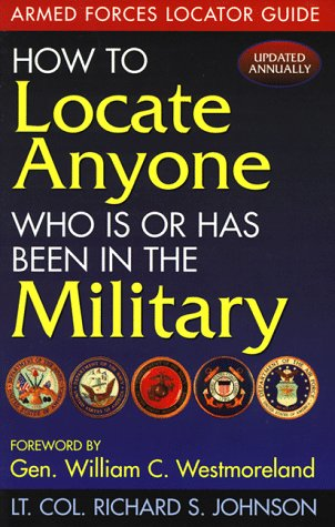 How to Locate Anyone Who Is or Has Been in the Military: Armed Forces Locator Guide (7th ed.), Johnson, Richard S.