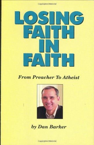 Losing Faith in Faith - From Preacher to Atheist, by Barker, Dan